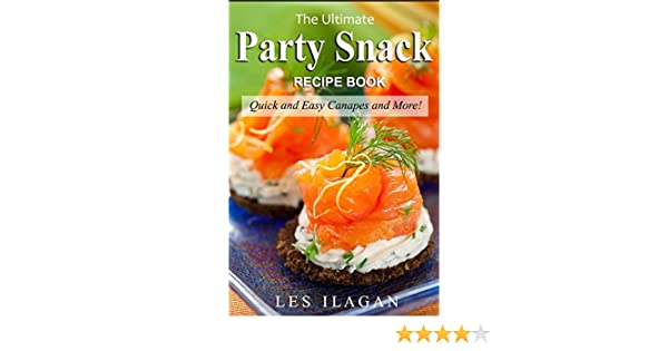 Party snack recipes the ultimate party snack recipe book quick and party snack recipes the ultimate party snack recipe book quick and easy canapes and more kindle edition by les ilagan content arcade publishing forumfinder Images
