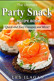 Party snack recipes the ultimate party snack recipe book for Canape cookbook