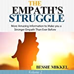 The Empath's Struggle, Volume 2: More Amazing Information to Make You a Stronger Empath Than Ever Before | Bessie Mikkel