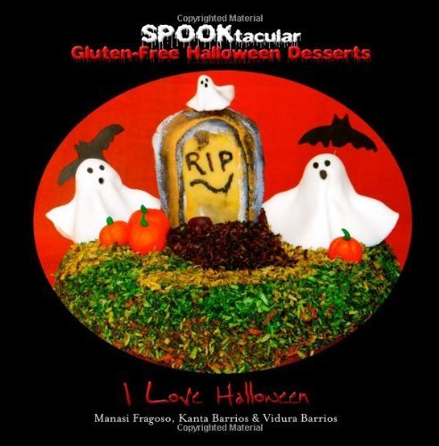 SPOOKtacular Gluten-Free Halloween Desserts: A cookbook of delicious, wheat-free, dairy free, all natural organic recipes that will dazzle your guests at your scary party by Halloween, I Love (2013) (Cool Halloween Dessert Recipes)