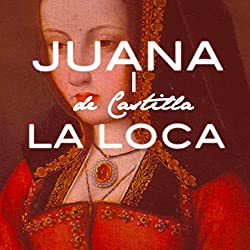 Juana I de Castilla La Loca [Joanna of Castile the Mad]