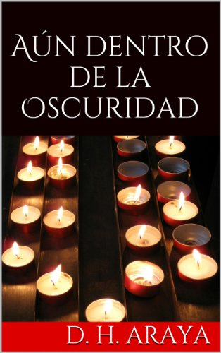 Aún dentro de la Oscuridad (Spanish Edition) by [Araya, D. H.]