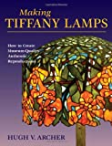 Making Tiffany Lamps, Hugh Archer, 0811735958