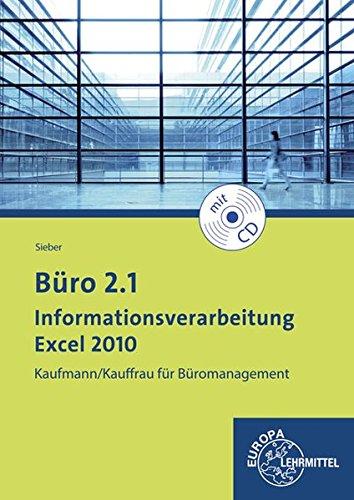Büro 2.1 - Informationsverarbeitung Excel 2010: Kaufmann/Kauffrau für Büromanagement Taschenbuch – 20. Februar 2014 Michael Sieber Europa-Lehrmittel 380858288X Berufsschulbücher