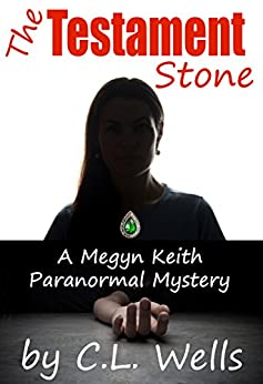 The Testament Stone: A Megyn Keith Paranormal Mystery by [Wells, C.L.]