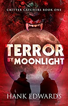 Terror By Moonlight (Critter Catchers Book 1) by [Edwards, Hank]
