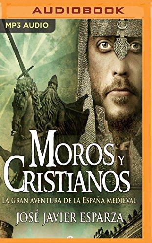 Moros y cristianos: La gran aventura de la España medieval (La Reconquista) (Spanish Edition)