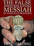 The False Messiah of whom Jesus prophesied: Simon Bar Kochba