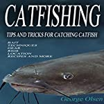 Catfishing: Tips and Tricks for Catching Catfish   George Olsen