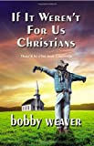 If It Weren't for Us Christians, Bobby Weaver, 0981965768