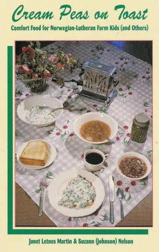 Cream Peas on Toast: Comfort Food for Norwegian-Lutheran Farm Kids (And Others) by Janet Letnes Martin