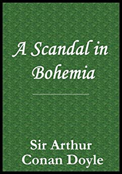 an analysis of a scandal in bohemia by sir arthur conan doyle A scandal in bohemia (scan) is a short story written by arthur conan doyle first published in the strand magazine in july 1891 this is the 3rd sherlock holmes story  collected in the adventures of sherlock holmes .