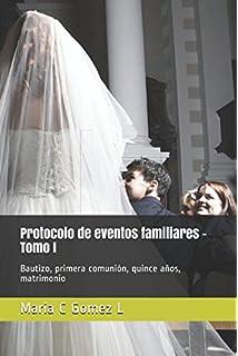 Protocolo de eventos familiares – Tomo I: Bautizo, primera comunión, quince años,