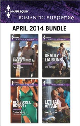 Harlequin Romantic Suspense April 2014 Bundle: Defending the Eyewitness\Her Secret, His Duty\Deadly Liaisons\Lethal - Cassidy Eye