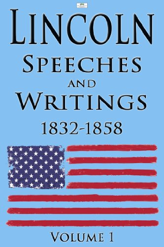 Lincoln: Speeches and Writings: 1832-1858 Volume 1 (Illustrated)