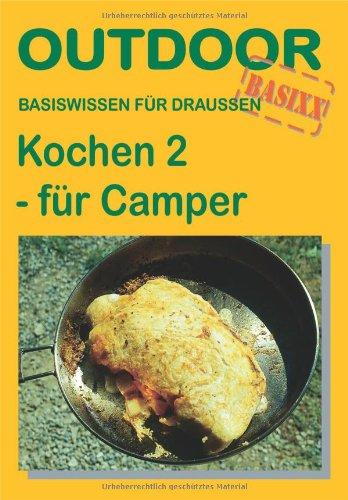 Kochen 2 - für Camper: Basiswissen für draussen Taschenbuch – 24. August 2004 Claudia Erben Conrad Stein Verlag GmbH 3893923993 Sonstige Sportarten