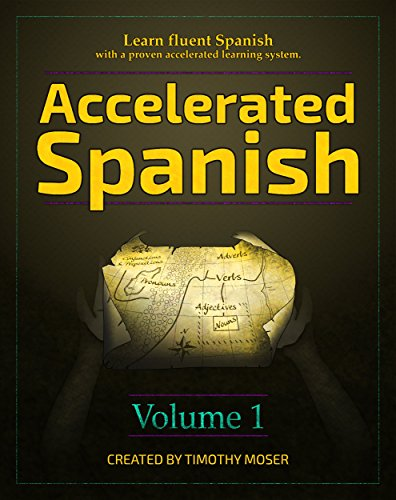 Accelerated Spanish: Learn fluent Spanish with a proven accelerated learning system by [Moser, Timothy]