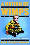 img - for A Nation of Wimps: The High Cost of Invasive Parenting by Hara Estroff Marano (2008-04-15) book / textbook / text book