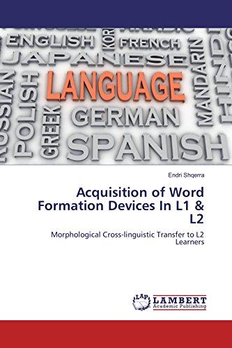 Book: Acquisition of Word Formation Devices In L1 & L2 - Morphological Cross-linguistic Transfer to L2 Learners by Endri Shqerra