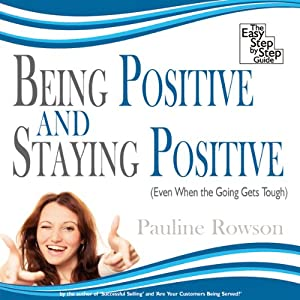 Being Positive and Staying Positive Audiobook