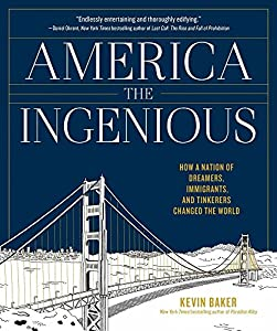 America the Ingenious: How a Nation of Dreamers, Immigrants, and Tinkerers Changed the World by Artisan