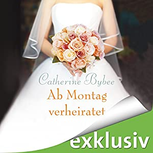 Ab Montag verheiratet (Eine Braut für jeden Tag 2) Hörbuch