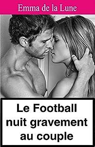 Le football nuit gravement au couple par  Emma de la Lune