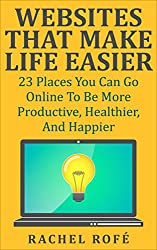 Websites That Make Life Easier: 23 Places You Can Go Online To Be More Productive, Healthier, And Happier