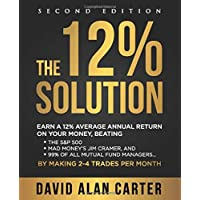 The 12% Solution: Earn A 12% Average Annual Return On Your Money, Beating The S&P 500, Mad Money's Jim Cramer, And 99…