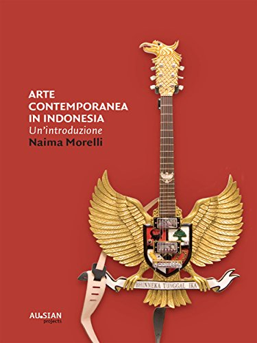 ARTE CONTEMPORANEA IN INDONESIA. Un'introduzione (Italian Edition)