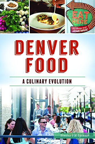 Denver Food: A Culinary Evolution (American Palate) by Simone FM Spinner