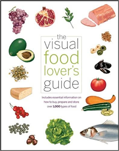 The visual food lovers guide includes essential information on how the visual food lovers guide includes essential information on how to buy prepare and store over 1000 types of food 1st edition forumfinder Choice Image