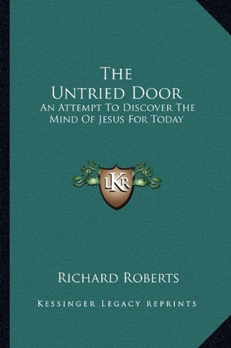 (The Untried Door: An Attempt To Discover The Mind Of Jesus For Today)