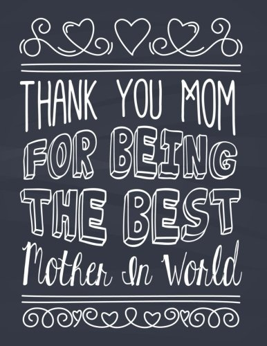 Thank You For Being The Best Mom In The World: Lined Notebook For Mom's-Journal, Exercise Book, Jotter, Composition Book, Memory Book to Write In | 150 pages | Large Paperback
