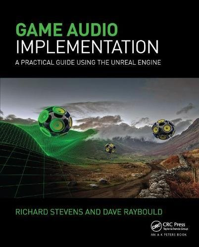 Game Audio Implementation: A Practical Guide Using the Unreal Engine by Focal Press