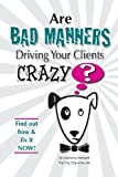 Are Bad Manners Driving Your Clients CRAZY?, Stephanie Horton, 0615201628