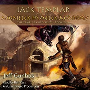 Jack Templar and the Monster Hunter Academy: The Templar Chronicles: Book 2 Audiobook