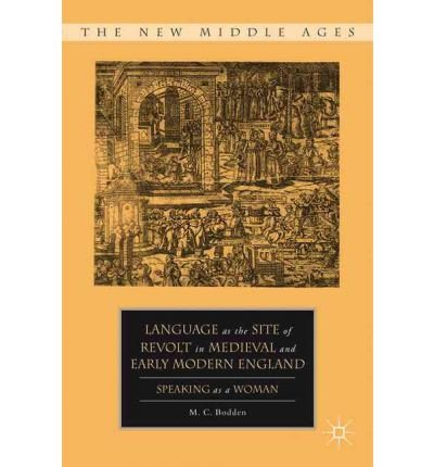 Download Language as the Site of Revolt in Medieval and Early Modern England: Speaking as a Woman (New Middle Ages) (Hardback) - Common PDF