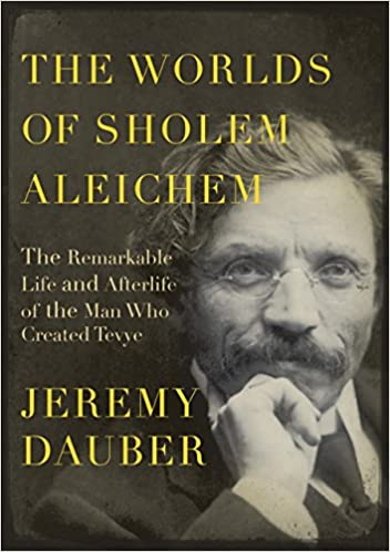 The Worlds of Sholem Aleichem: The Remarkable Life and Afterlife of the Man Who Created Tevye (Jewish Encounters Series), Dauber, Jeremy