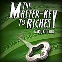 The Master Key to Riches Hörbuch von Napoleon Hill Gesprochen von: Rob Actis, Napoleon Hill
