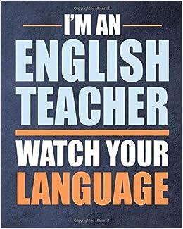 i m an english teacher watch your language inspirational quotes