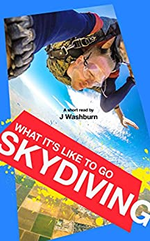 What It's Like to Go SKYDIVING: A Short Read (ESSAYS Book 8) by [Washburn, J]