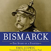 Bismarck: The Story of a Fighter Audiobook by Emil Ludwig, Eden Paul, Cedar Paul Narrated by Ken Maxon