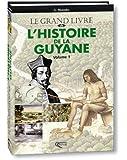 L'Histoire de la Guyane : Tome 1, Des origines à 1848