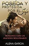 Poseída y Protegida por el Jefe: Romance con un Mafioso Millonario (Novela Romántica en Español: Drama) (Volume 1) (Spanish Edition)