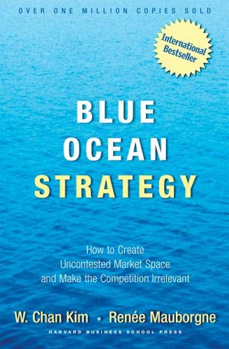 Blue Ocean Strategy: How to Create Uncontested Market Space and Make Competition Irrelevant from Brand: Harvard Business Review Press