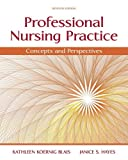 Professional Nursing Practice : Concepts and Perspectives, Blais, Kathy and Hayes, Janice S., 0133801314