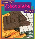 How Is Chocolate Made?, Angela Royston, 1403466483