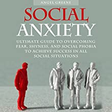 Social Anxiety: Ultimate Guide to Overcoming Fear, Shyness, and Social Phobia to Achieve Success in All Social Situations   Livre audio Auteur(s) : Angel Greene Narrateur(s) : Martin James