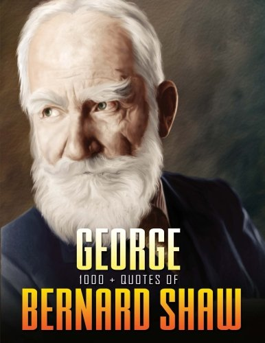 1000+ Quotes of George Bernard Shaw